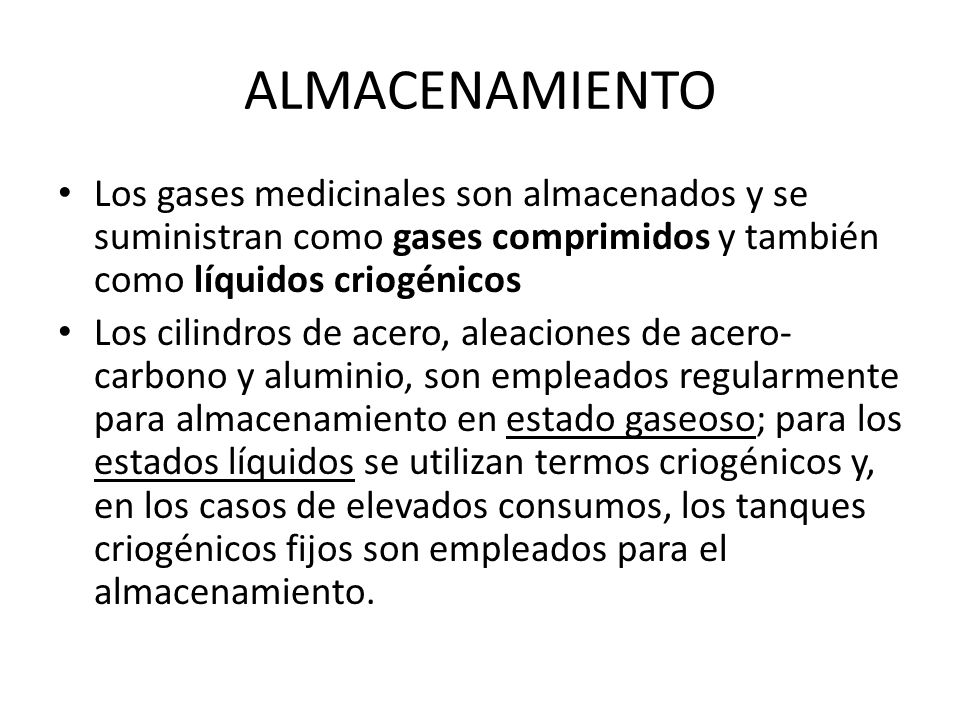 ALMACENAMIENTO Los gases medicinales son almacenados y se suministran como gases comprimidos y también como líquidos criogénicos.