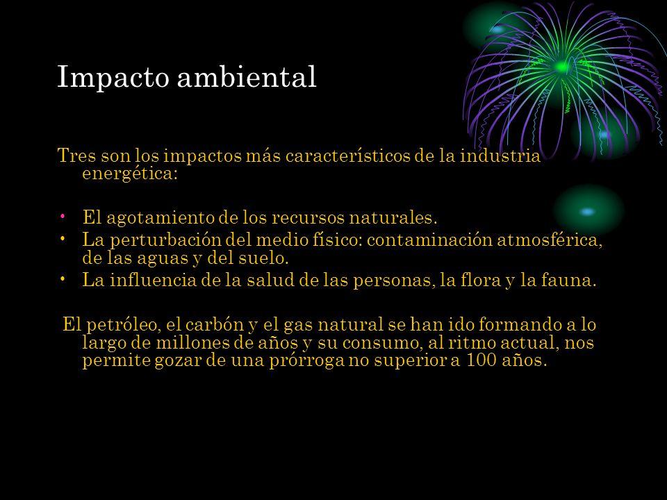 Impacto ambiental Tres son los impactos más característicos de la industria energética: El agotamiento de los recursos naturales.