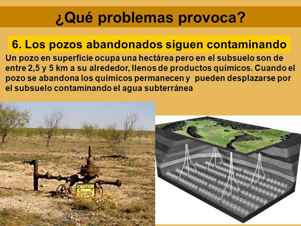 ¿Qué problemas provoca 6. Los pozos abandonados siguen contaminando
