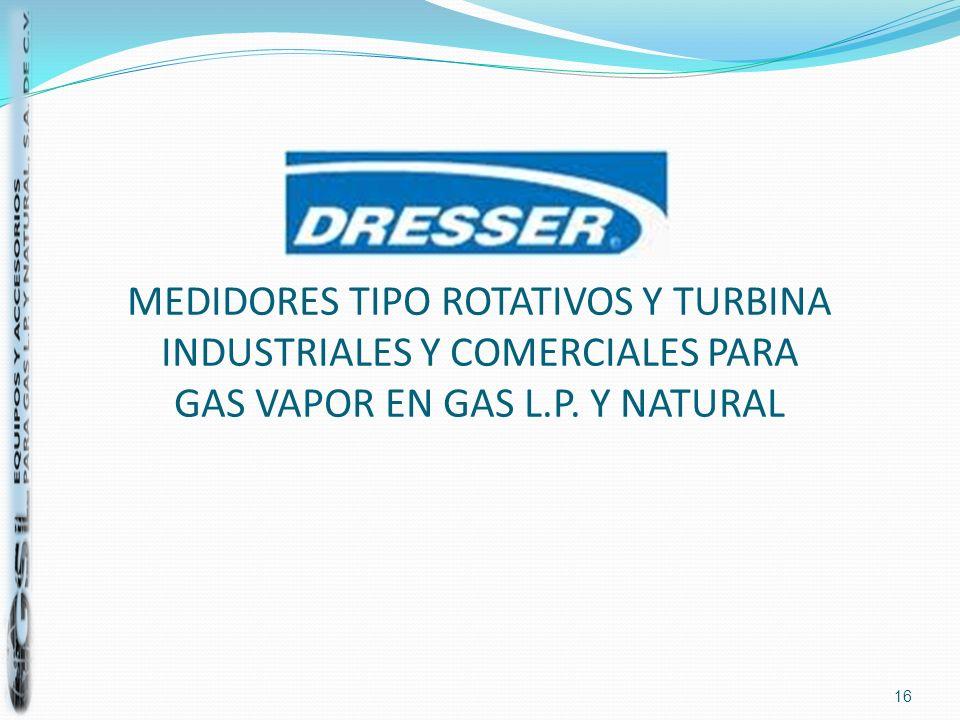 MEDIDORES TIPO ROTATIVOS Y TURBINA INDUSTRIALES Y COMERCIALES PARA GAS VAPOR EN GAS L.P. Y NATURAL