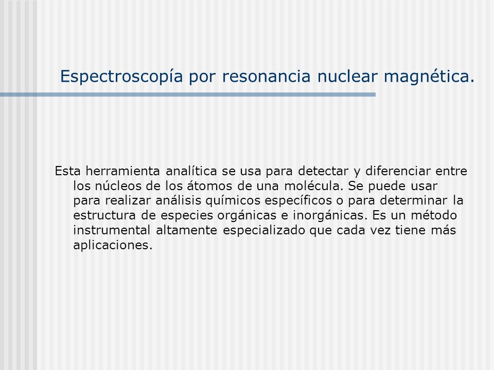 Espectroscopía por resonancia nuclear magnética.