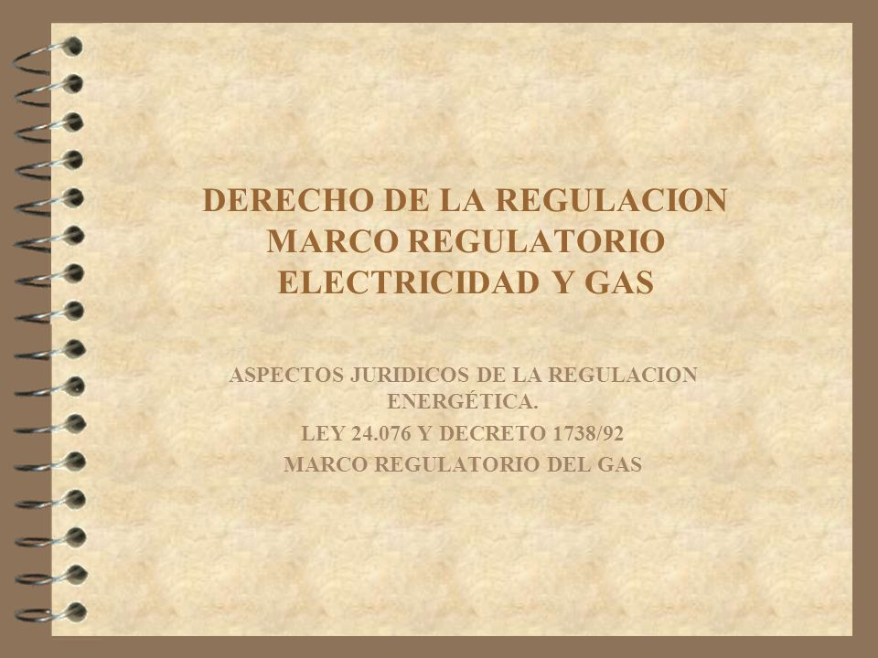DERECHO DE LA REGULACION MARCO REGULATORIO ELECTRICIDAD Y GAS
