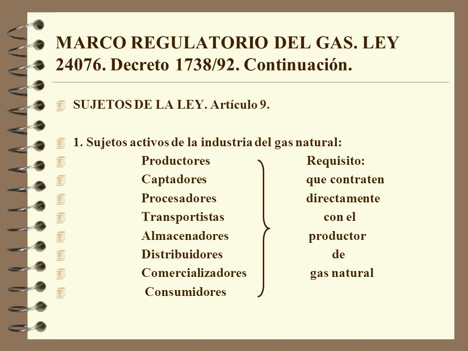 MARCO REGULATORIO DEL GAS. LEY 24076. Decreto 1738/92. Continuación.