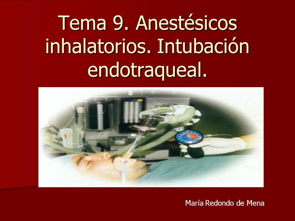 Tema 9. Anestésicos inhalatorios. Intubación endotraqueal.