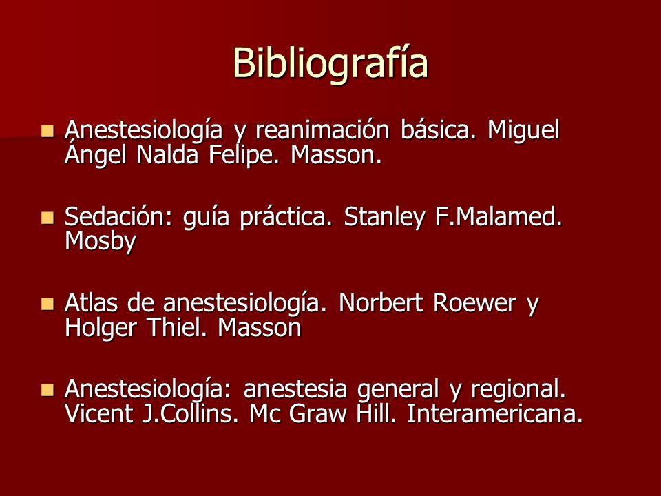 BibliografíaAnestesiología y reanimación básica. Miguel Ángel Nalda Felipe. Masson. Sedación: guía práctica. Stanley F.Malamed. Mosby.