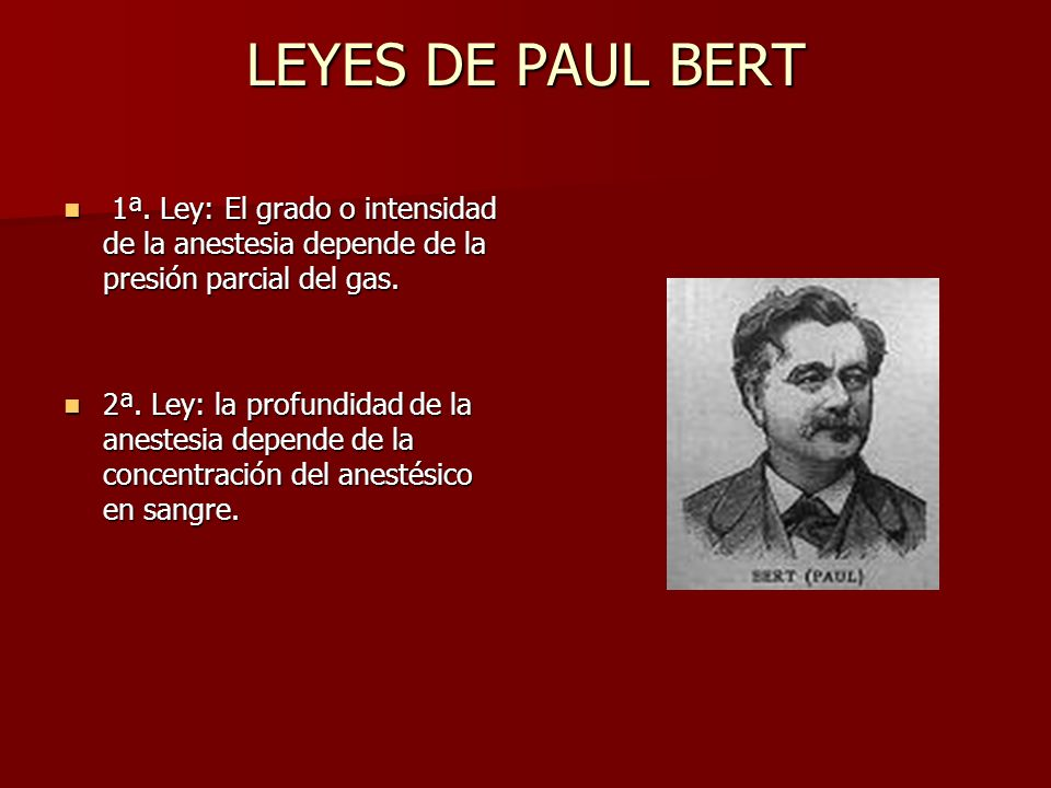 LEYES DE PAUL BERT1ª. Ley: El grado o intensidad de la anestesia depende de la presión parcial del gas.