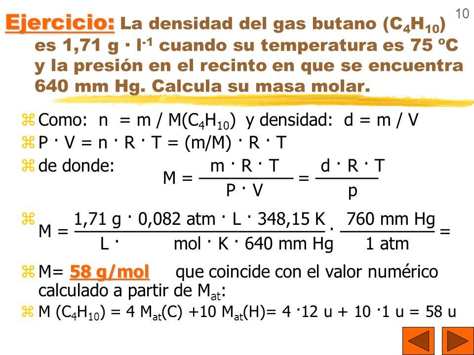 Ejercicio: La densidad del gas butano (C4H10) es 1,71 g · l-1 cuando su temperatura es 75 ºC y la presión en el recinto en que se encuentra 640 mm Hg. Calcula su masa molar.