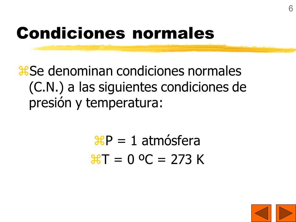 Condiciones normales Se denominan condiciones normales (C.N.) a las siguientes condiciones de presión y temperatura: