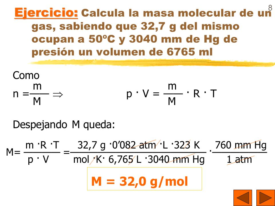 Ejercicio: Calcula la masa molecular de un gas, sabiendo que 32,7 g del mismo ocupan a 50ºC y 3040 mm de Hg de presión un volumen de 6765 ml