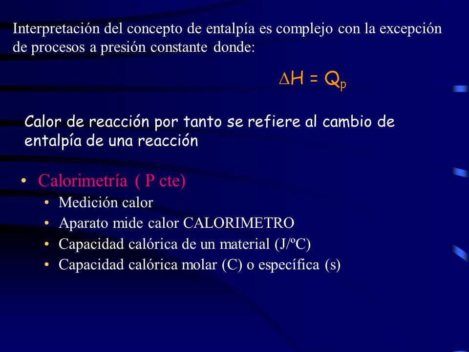 Interpretación del concepto de entalpía es complejo con la excepción de procesos a presión constante donde: