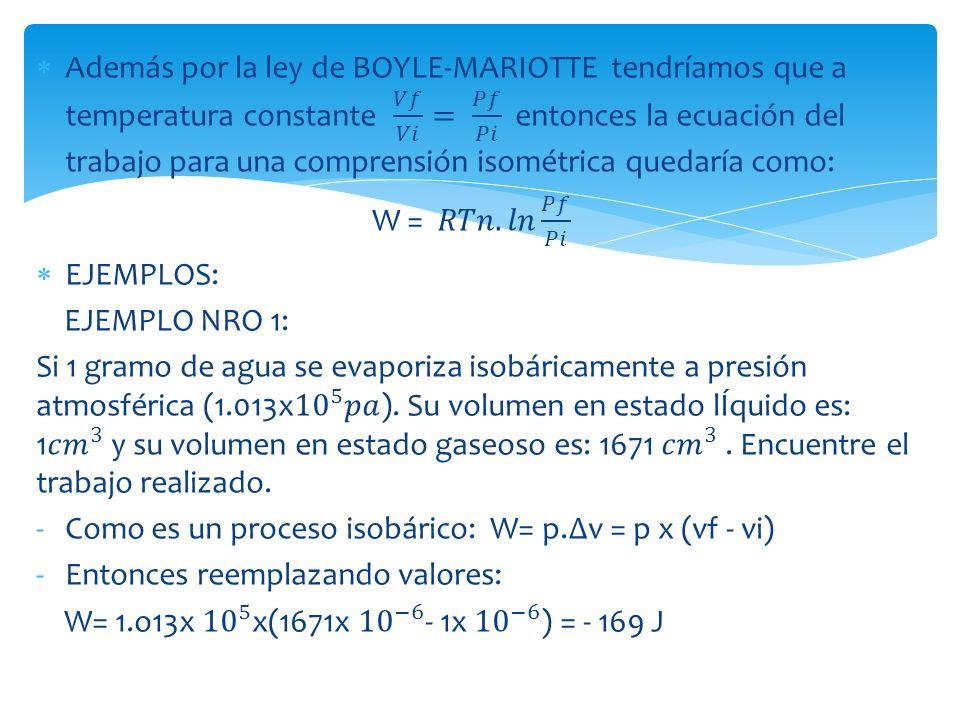Además por la ley de BOYLE-MARIOTTE tendríamos que a temperatura constante 𝑉𝑓 𝑉𝑖 = 𝑃𝑓 𝑃𝑖 entonces la ecuación del trabajo para una comprensión isométrica quedaría como: