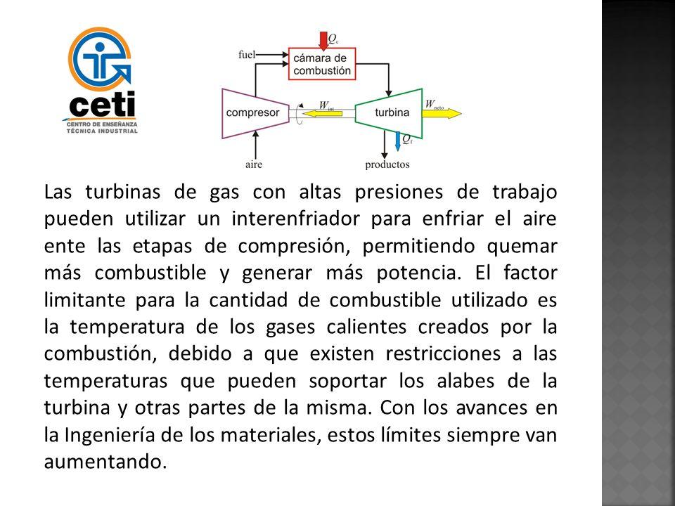 Las turbinas de gas con altas presiones de trabajo pueden utilizar un interenfriador para enfriar el aire ente las etapas de compresión, permitiendo quemar más combustible y generar más potencia.