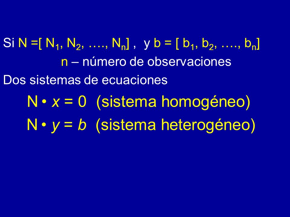 N • x = 0 (sistema homogéneo) N • y = b (sistema heterogéneo)