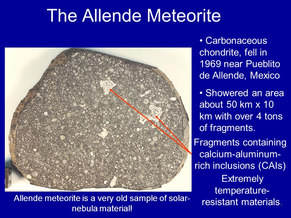 The Allende Meteorite Carbonaceous chondrite, fell in 1969 near Pueblito de Allende, Mexico.
