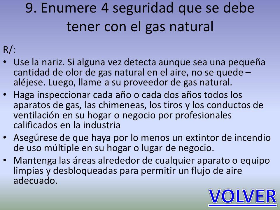 9. Enumere 4 seguridad que se debe tener con el gas natural