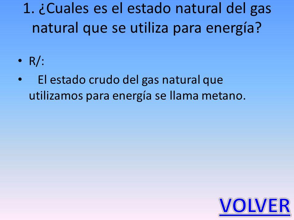 1. ¿Cuales es el estado natural del gas natural que se utiliza para energía