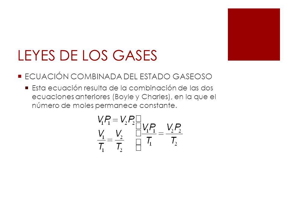 LEYES DE LOS GASES ECUACIÓN COMBINADA DEL ESTADO GASEOSO