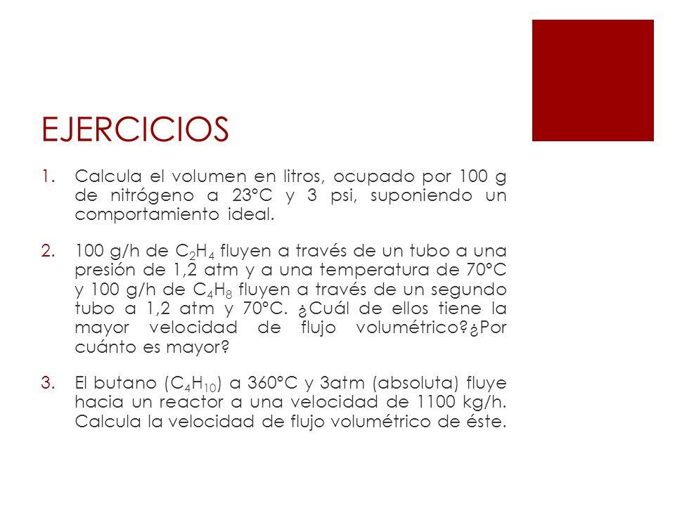 EJERCICIOS Calcula el volumen en litros, ocupado por 100 g de nitrógeno a 23ºC y 3 psi, suponiendo un comportamiento ideal.
