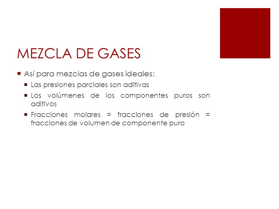MEZCLA DE GASES Así para mezclas de gases ideales: