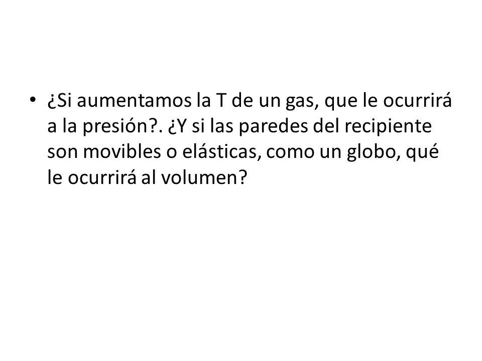 ¿Si aumentamos la T de un gas, que le ocurrirá a la presión