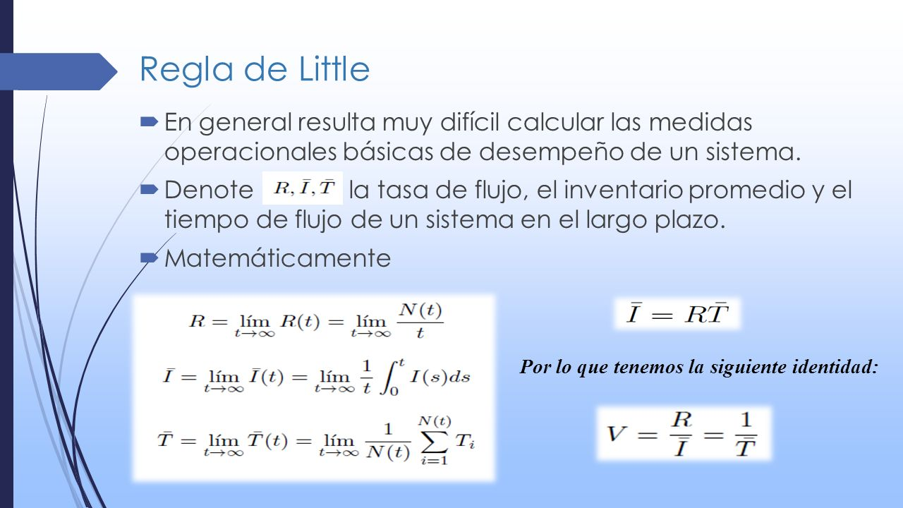 Regla de Little En general resulta muy difícil calcular las medidas operacionales básicas de desempeño de un sistema.