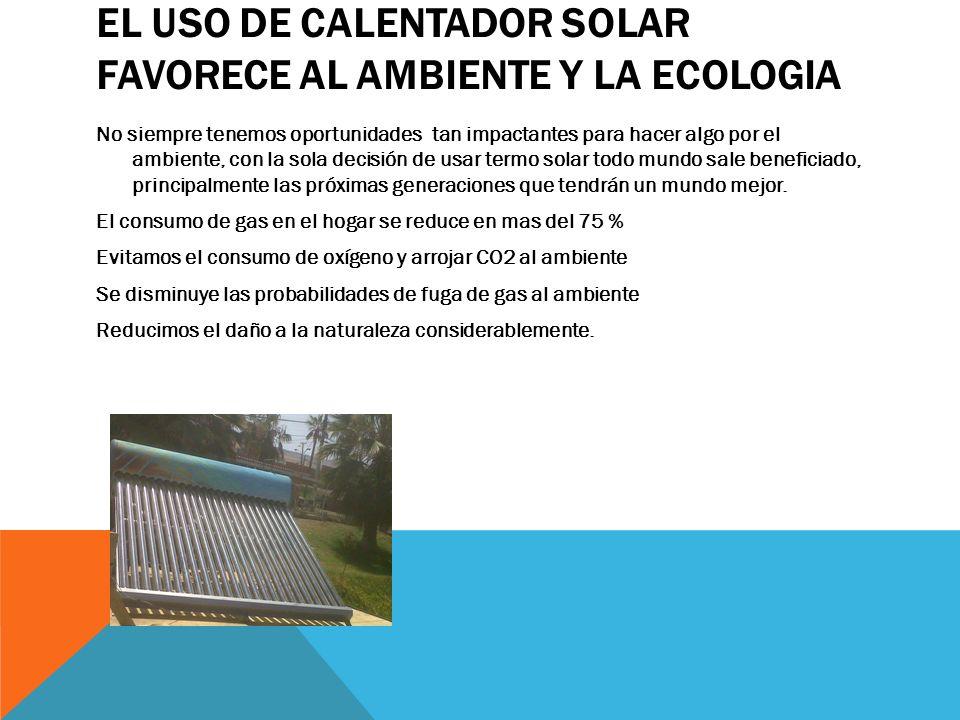 EL USO DE CALENTADOR SOLAR FAVORECE AL AMBIENTE Y LA ECOLOGIA