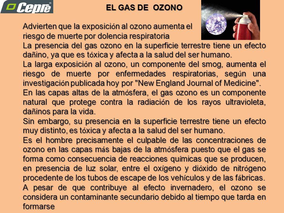EL GAS DE OZONO Advierten que la exposición al ozono aumenta el. riesgo de muerte por dolencia respiratoria.