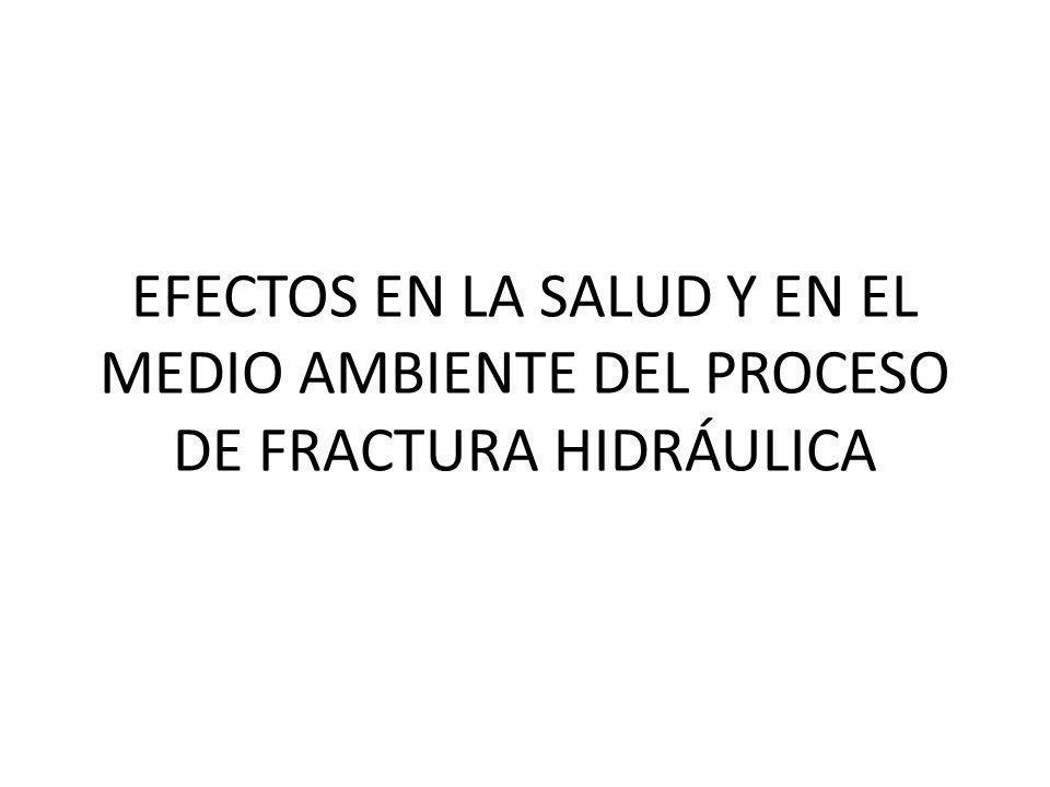 EFECTOS EN LA SALUD Y EN EL MEDIO AMBIENTE DEL PROCESO DE FRACTURA HIDRÁULICA