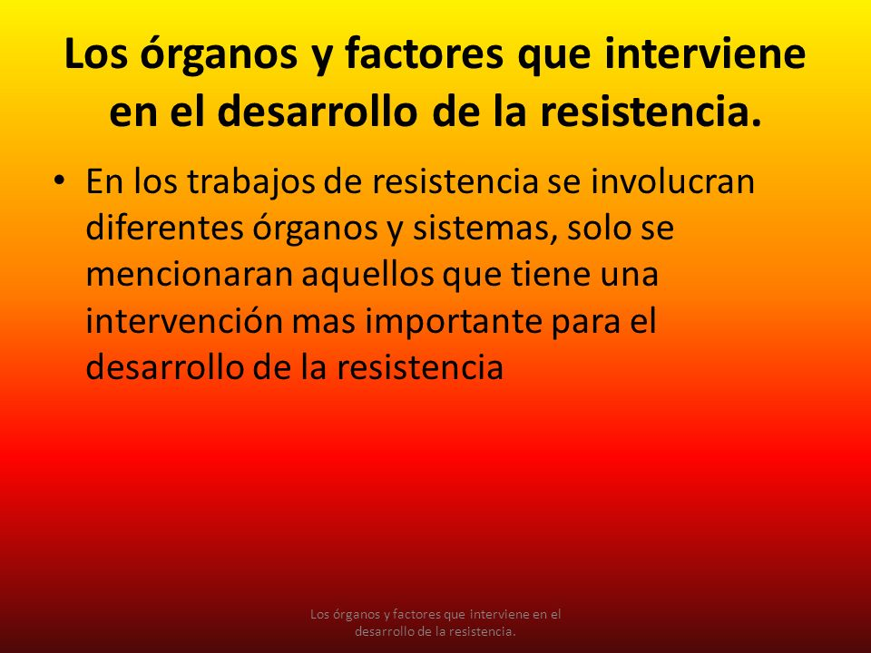 Los órganos y factores que interviene en el desarrollo de la resistencia.