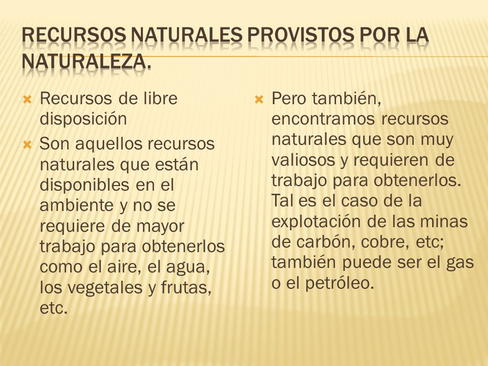 Recursos naturales provistos por la naturaleza.