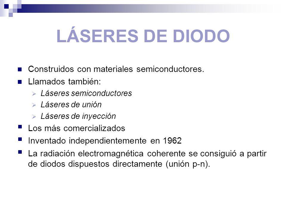 LÁSERES DE DIODO Construidos con materiales semiconductores.