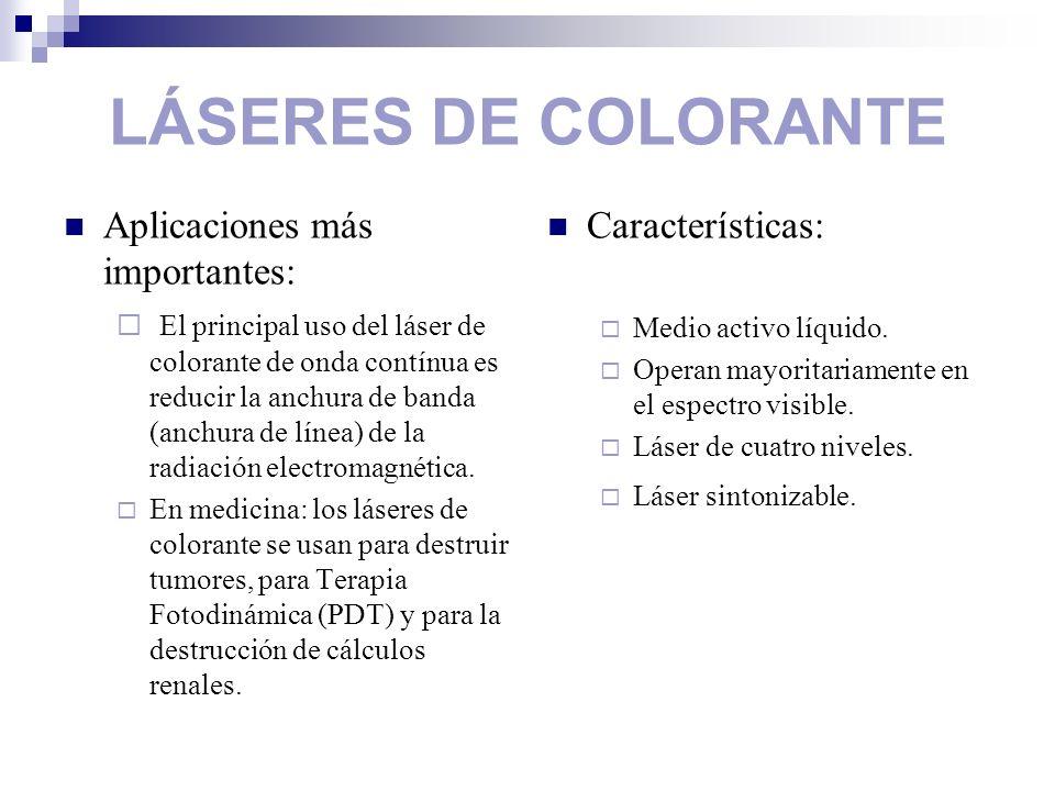 LÁSERES DE COLORANTE Aplicaciones más importantes: Características:
