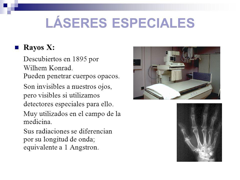 LÁSERES ESPECIALES Rayos X: Descubiertos en 1895 por Wilhem Konrad.