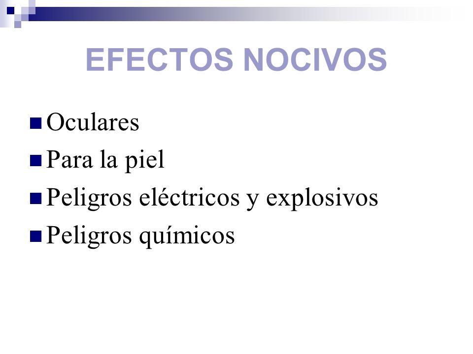 EFECTOS NOCIVOS Oculares Para la piel Peligros eléctricos y explosivos