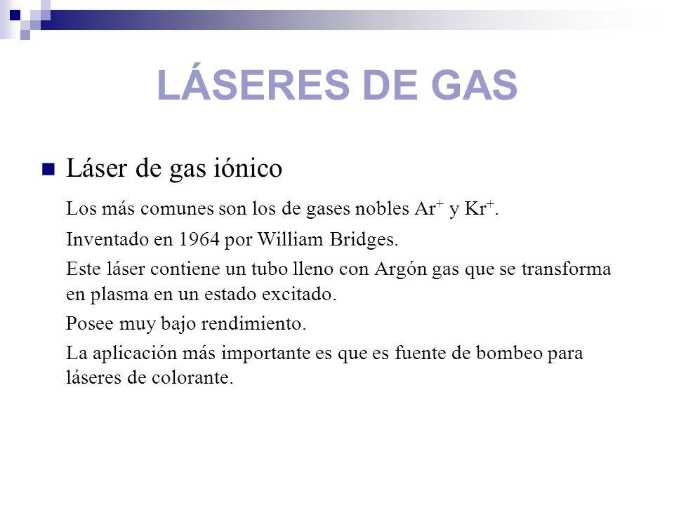 LÁSERES DE GAS Láser de gas iónico