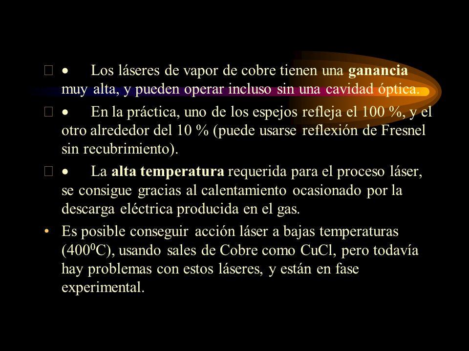 · Los láseres de vapor de cobre tienen una ganancia muy alta, y pueden operar incluso sin una cavidad óptica.