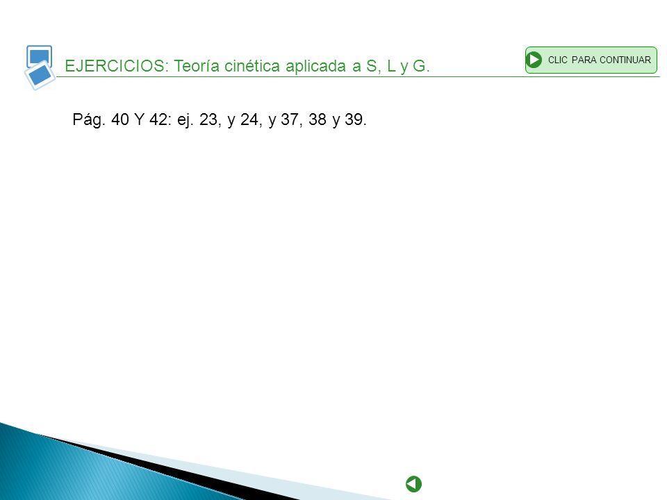 EJERCICIOS: Teoría cinética aplicada a S, L y G.