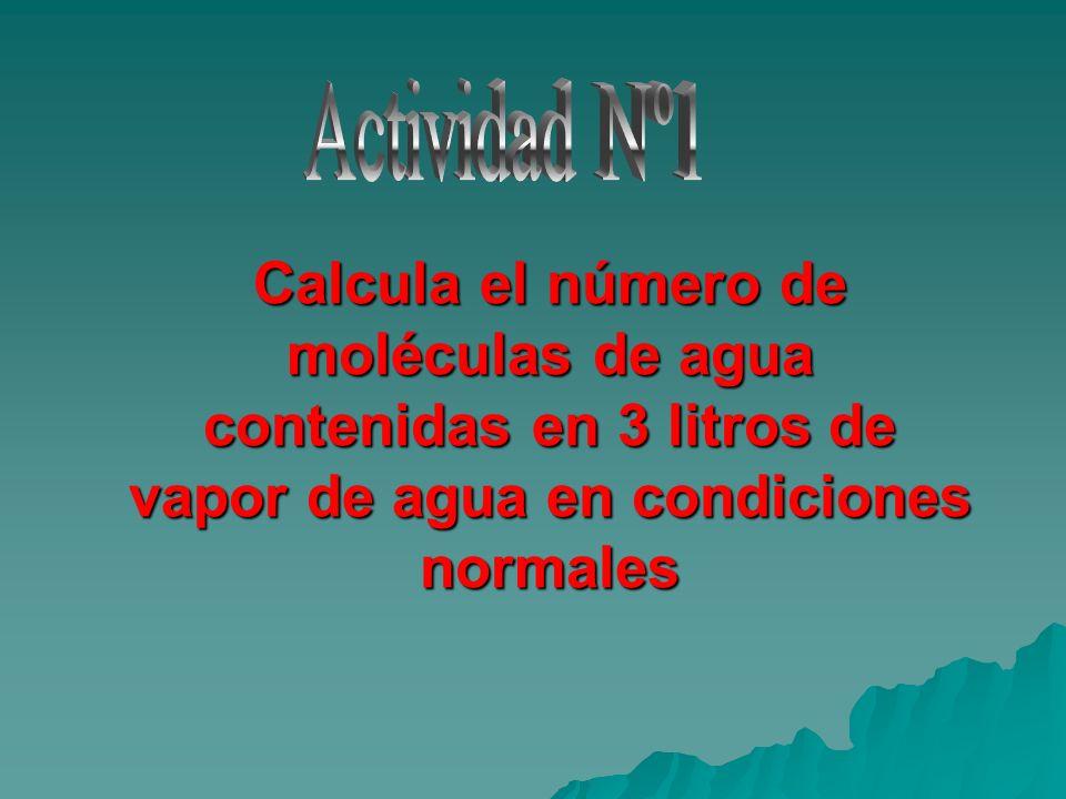 Actividad Nº1 Calcula el número de moléculas de agua contenidas en 3 litros de vapor de agua en condiciones normales.