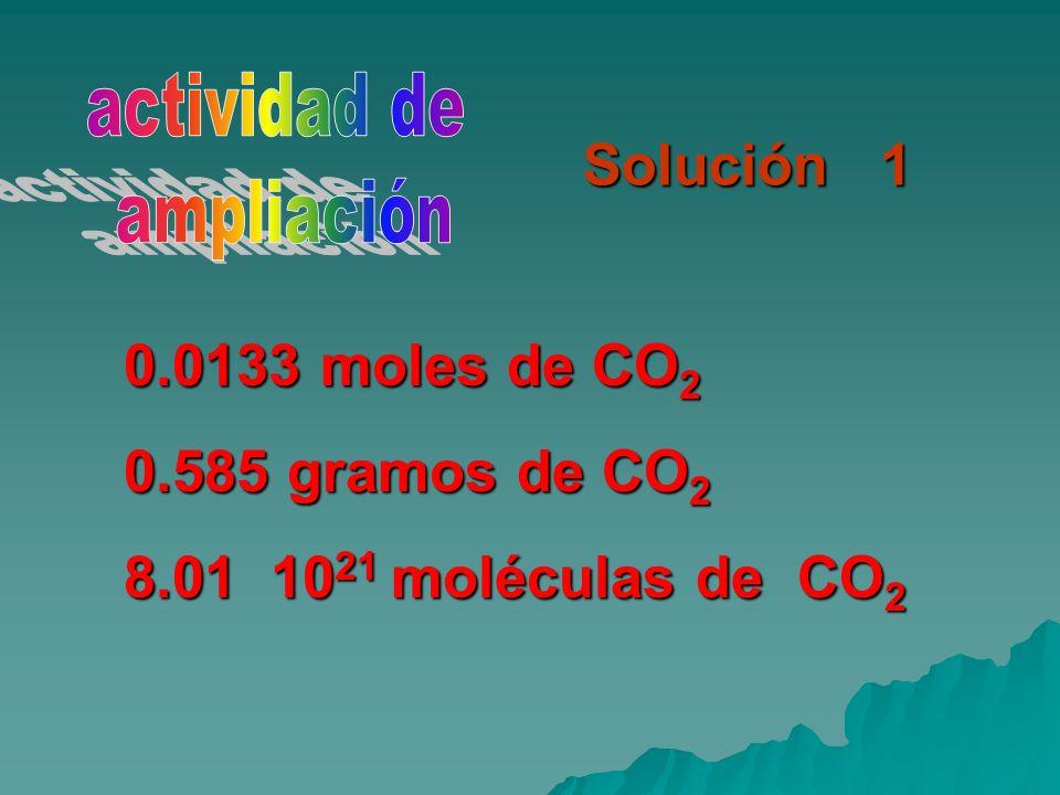 Solución 1 0.0133 moles de CO2 0.585 gramos de CO2
