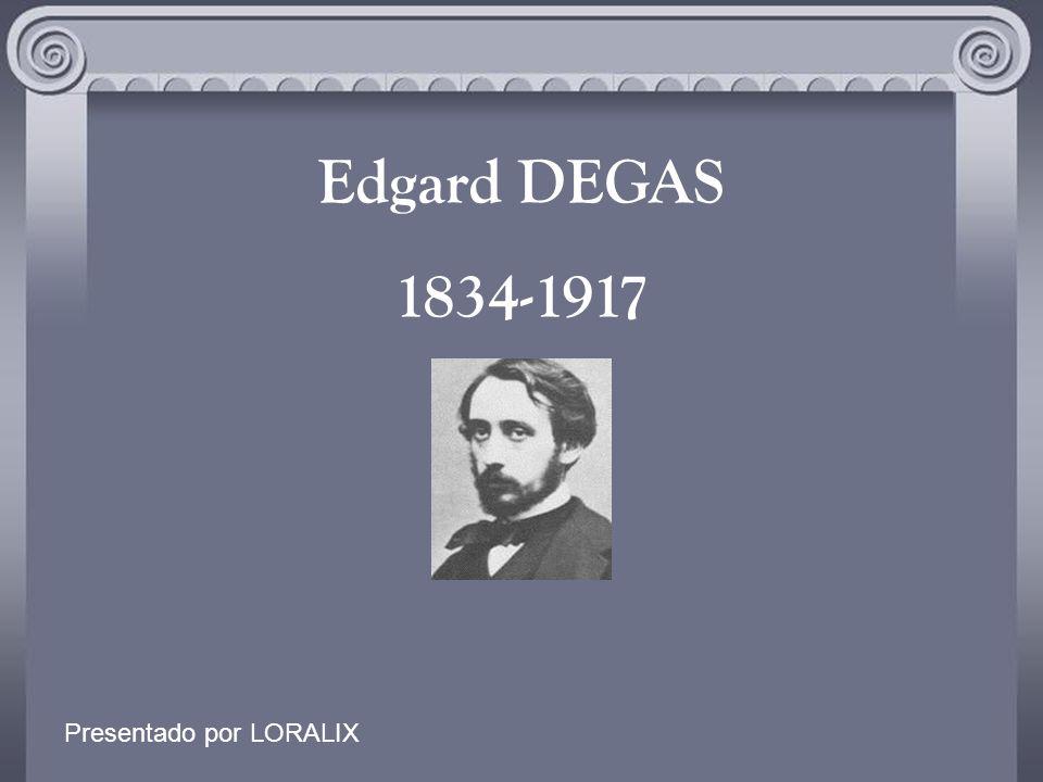 Edgard DEGAS 1834-1917 Presentado por LORALIX