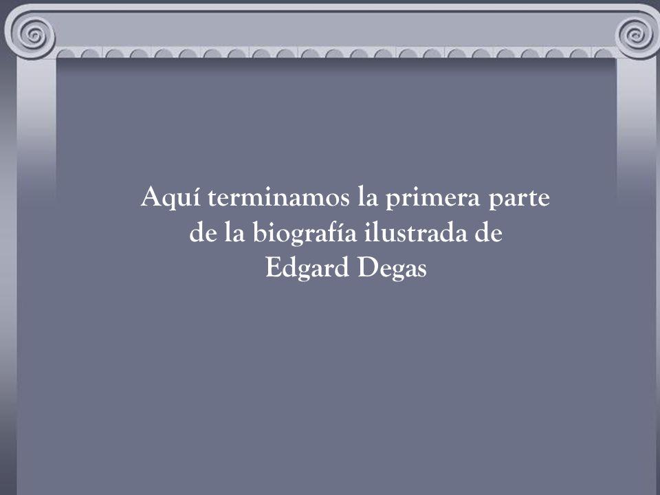 Aquí terminamos la primera parte de la biografía ilustrada de Edgard Degas