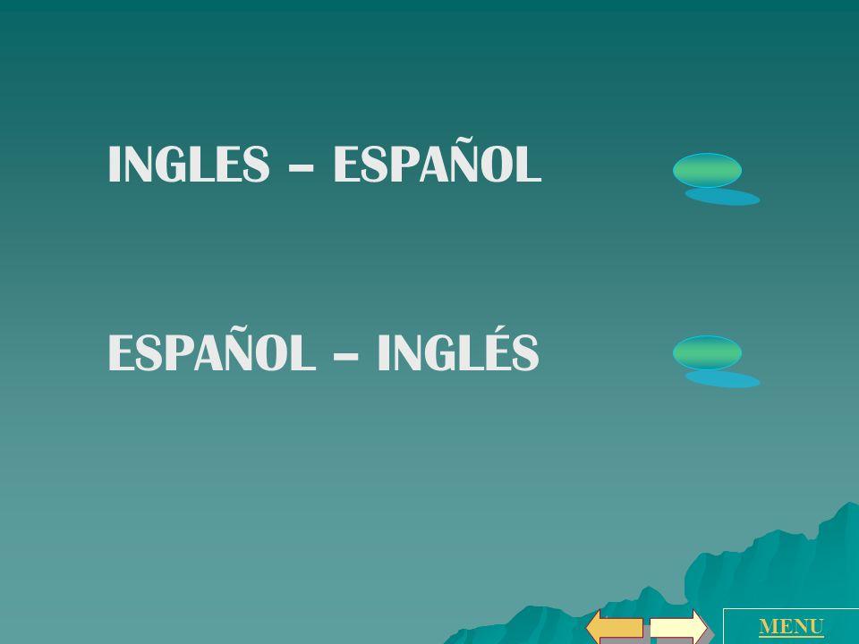 INGLES – ESPAÑOL ESPAÑOL – INGLÉS MENU