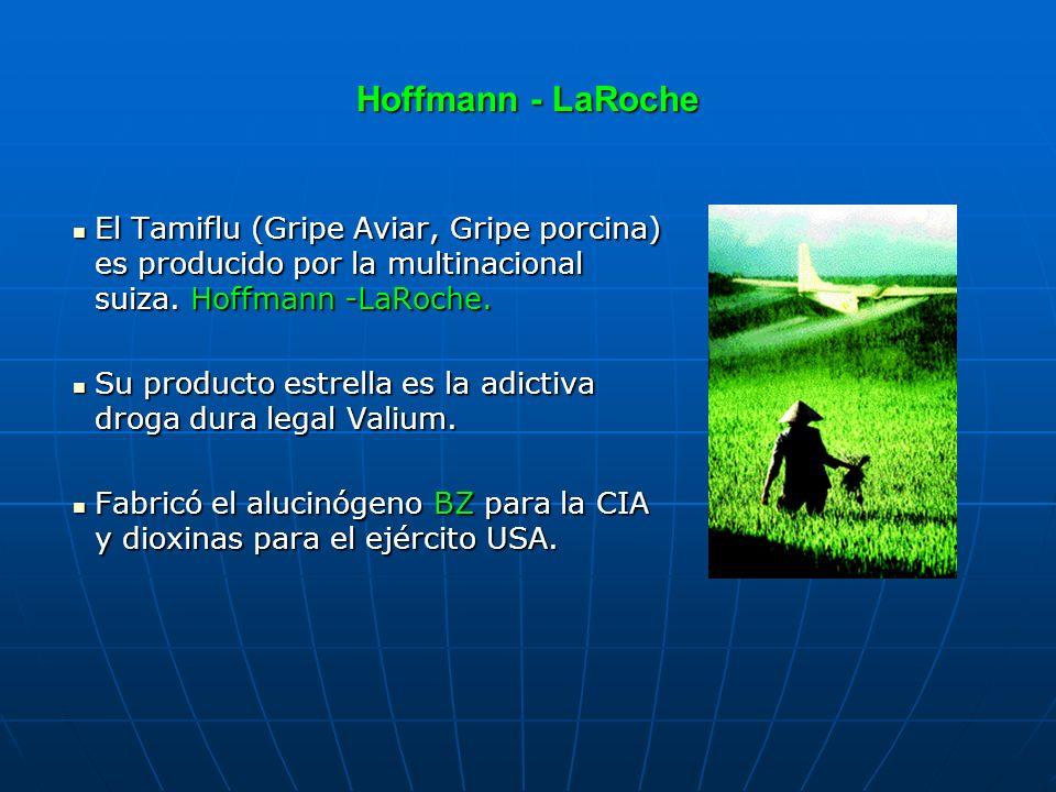 Hoffmann - LaRoche El Tamiflu (Gripe Aviar, Gripe porcina) es producido por la multinacional suiza. Hoffmann -LaRoche.