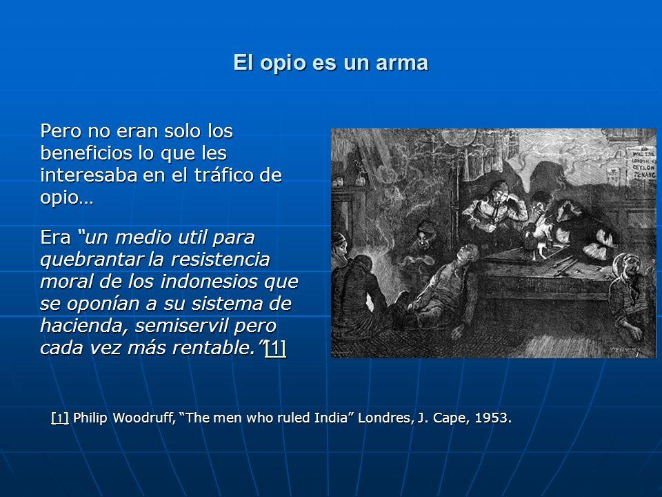 El opio es un arma Pero no eran solo los beneficios lo que les interesaba en el tráfico de opio…