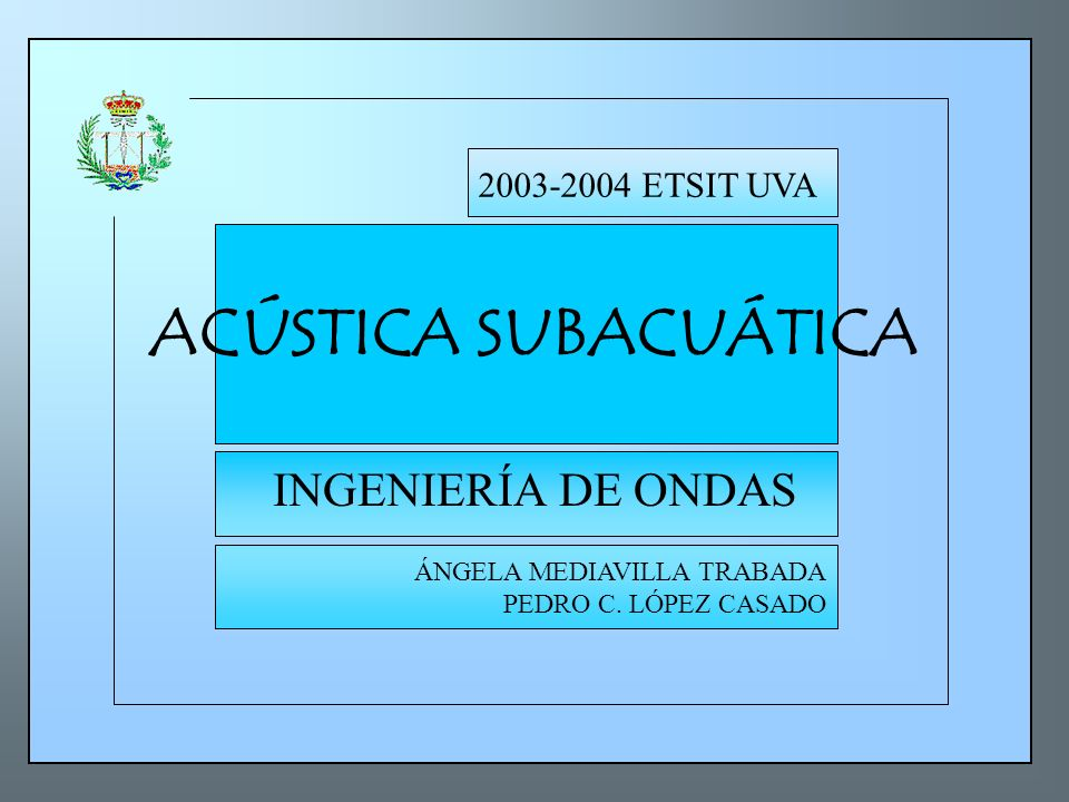 ACÚSTICA SUBACUÁTICA INGENIERÍA DE ONDAS 2003-2004 ETSIT UVA