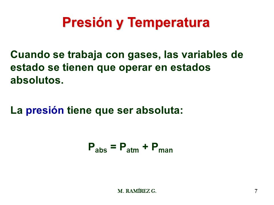 Presión y TemperaturaCuando se trabaja con gases, las variables de estado se tienen que operar en estados absolutos.
