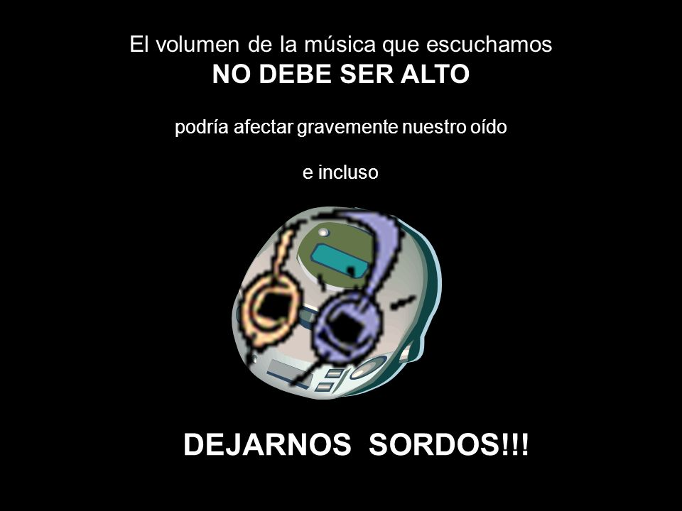 DEJARNOS SORDOS!!! NO DEBE SER ALTO