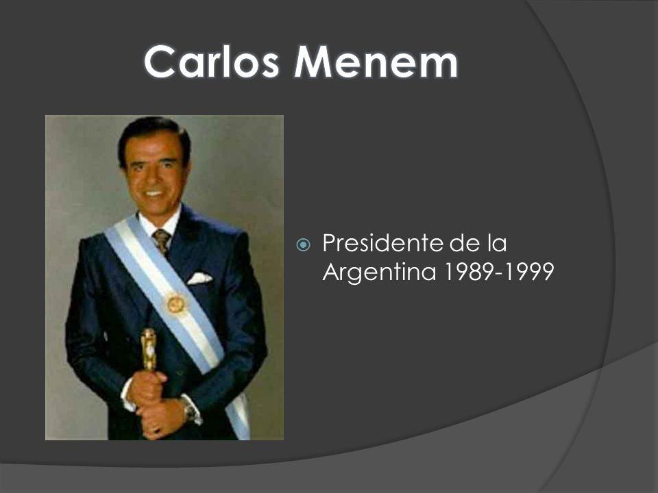 Carlos Menem Presidente de la Argentina 1989-1999