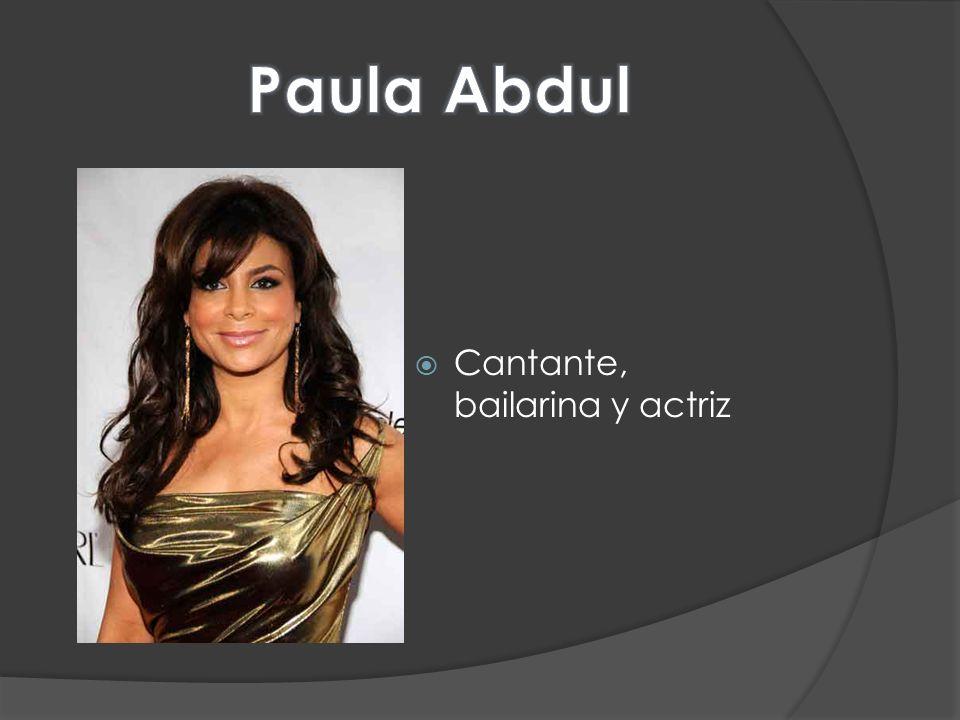 Paula Abdul Cantante, bailarina y actriz