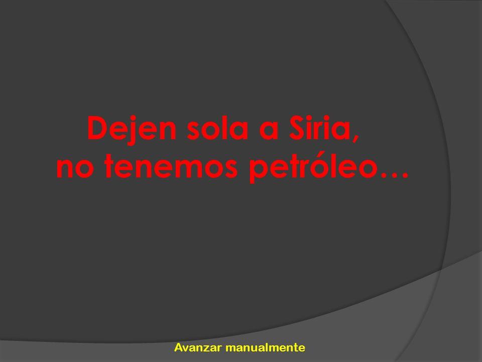 Dejen sola a Siria, no tenemos petróleo…